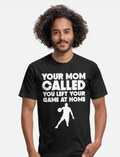 Your mother called T-shirt